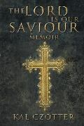 The Lord Is Our Saviour: Memoir