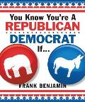 You Know Youre a Republican Democrat If