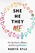 She He They Me For the Sisters Misters & Binary Resisters