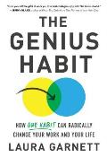 Genius Habit How One Habit Can Radically Change Your Life & Your Work