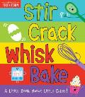 Stir Crack Whisk Bake A Little Book about Little Cakes