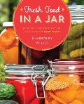 Fresh Food in a Jar: Pickling, Freezing, Drying, and Canning Made Easy
