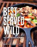 Best Served Wild Real Food for Real Adventures