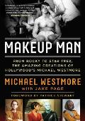 Makeup Man From Rocky to Star Trek The Amazing Creations of Hollywoods Michael Westmore