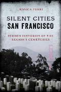Silent Cities San Francisco: Hidden Histories of the Region's Cemeteries