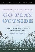 Linestorm Playwrights Present Go Play Outside: Twenty-Five Short Plays Written for the Great Outdoors