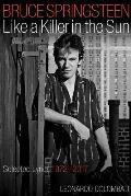 Bruce Springsteen Like a Killer in the Sun: Selected Lyrics 1972-2017
