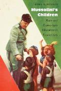 Mussolinis Children Race & Elementary Education in Fascist Italy