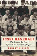 Issei Baseball The Story of the First Japanese American Ballplayers