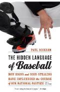 Hidden Language of Baseball How Signs & Sign Stealing Have Influenced the Course of Our National Pastime