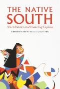 The Native South: New Histories and Enduring Legacies
