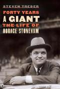 Forty Years a Giant The Life of Horace Stoneham