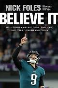 Believe It My Journey of Success Failure & Overcoming the Odds