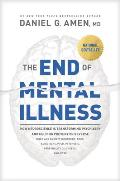 End of Mental Illness How Neuroscience Is Transforming Psychiatry & Helping Prevent or Reverse Mood & Anxiety Disorders Adhd Addiction