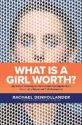 What Is a Girl Worth My Story of Breaking the Silence & Exposing the Truth about Larry Nassar & USA Gymnastics