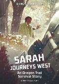 Sarah Journeys West: An Oregon Trail Survival Story