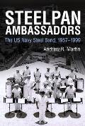 Steelpan Ambassadors: The US Navy Steel Band, 1957-1999