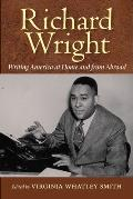 Richard Wright: Writing America at Home and from Abroad