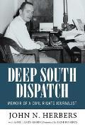 Deep South Dispatch Memoir Of A Civil Rights Journalist