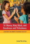 Yo' Mama, Mary Mack, and Boudreaux and Thibodeaux: Louisiana Children's Folklore and Play