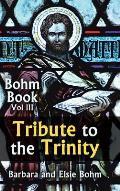 Tribute to the Trinity: Bohm Book Vol III