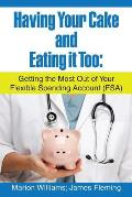 Having Your Cake and Eating It Too: : Getting the Most Out of Your Flexible Spending Account (Fsa)