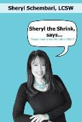 Sheryl the Shrink, Says...: People Heal When the Talk Is Real!