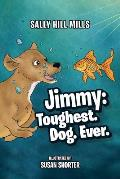 Jimmy: Toughest. Dog. Ever.