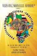 Vers Une Nouvelle Afrique? (Tome 1): Recueil Des Reflexions Et Solutions Pour Une Nouvelle Afrique
