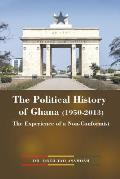 The Political History of Ghana (1950-2013): The Experience of a Non-Conformist