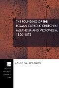 The Founding of the Roman Catholic Church in Melanesia and Micronesia, 1850-1875