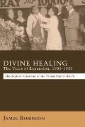 Divine Healing: The Years of Expansion, 1906-1930