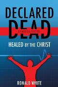 Declared Dead by Medical Doctor: Healed by the Christ