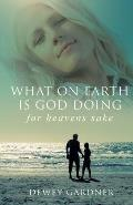 What on Earth Is God Doing for Heavens' Sake