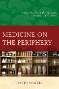 Medicine on the Periphery: Public Health in Yucat?n, Mexico, 1870-1960