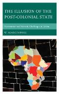 Illusion of the Post-Colonial State: Governance and Security Challenges in Africa
