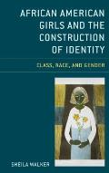 African American Girls and the Construction of Identity: Class, Race, and Gender
