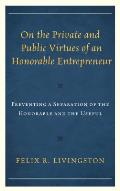 On the Private and Public Virtues of an Honorable Entrepreneur: Preventing a Separation of the Honorable and the Useful