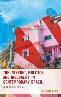 The Internet, Politics, and Inequality in Contemporary Brazil: Peripheral Media