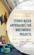 Studio-Based Approaches for Multimodal Projects: Models to Promote Engaged Student Learning