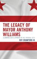 The Legacy of Mayor Anthony Williams: Economic Development in the Federal City