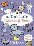 Too Cute Coloring Book Kittens