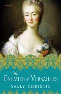 Enemies of Versailles A Novel