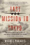 Last Mission to Tokyo The Extraordinary Story of the Doolittle Raiders & Their Final Fight for Justice