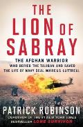 Lion of Sabray The Afghani Warrior Who Defied the Taliban & Saved the Life of Navy Seal Marcus Luttrell