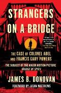 Strangers on a Bridge The Case of Colonel Abel & Francis Gary Powers