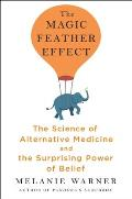 Magic Feather Effect The Science of Alternative Medicine & the Surprising Power of Belief