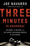 Three Minutes to Doomsday An Agent a Traitor & the Worst Espionage Breach in US History