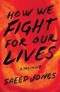 How We Fight for Our Lives A Memoir