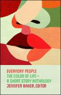 Everyday People The Color of Life a Short Story Anthology